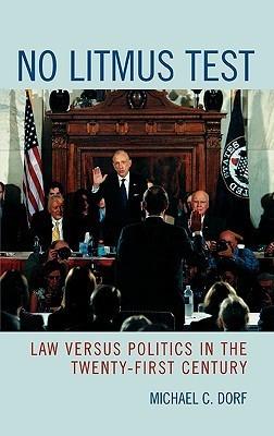 No Litmus Test: Law Versus Politics in the Twenty-First Century  by  Michael C. Dorf