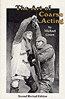 The art of coarse acting  by  Michael Frederick Green