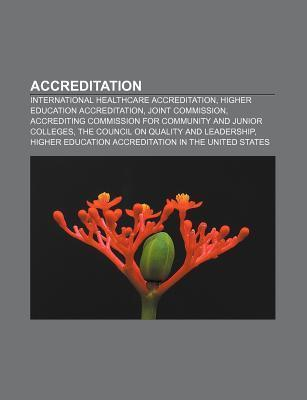 Accreditation: International Healthcare Accreditation, Higher Education Accreditation, Joint Commission Source Wikipedia
