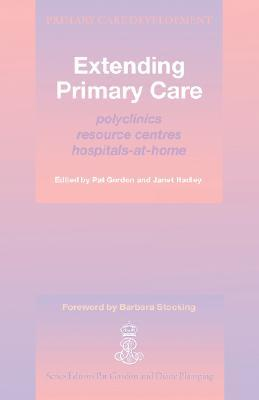 Extending Primary Care: Polyclinics, Resource Centres, Hospitals-At-Home  by  Pat Gordon