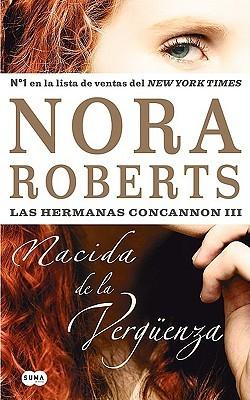 Nacida en la verguenza (Las Hermanas Concannon, #3)  by  Nora Roberts