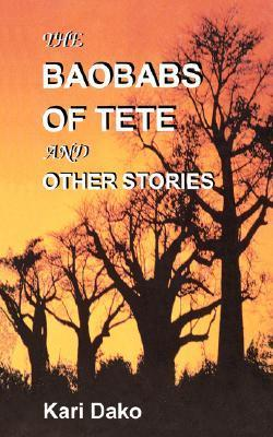 The Baobabs of Tete and Other Stories  by  Kari Dako