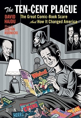 The Ten-Cent Plague: The Great Comic Book Scare and How It Changed America  by  David Hajdu