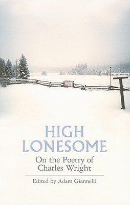 High Lonesome: On The Poetry Of Charles Wright Adam Giannelli