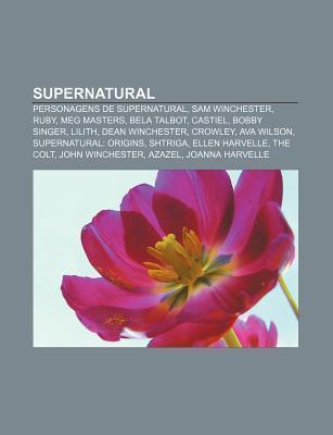 Supernatural: Personagens de Supernatural, Sam Winchester, Ruby, Meg Masters, Bela Talbot, Castiel, Bobby Singer, Lilith, Dean Winch Source Wikipedia