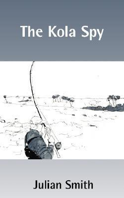 The Kola Spy  by  Julian     Smith