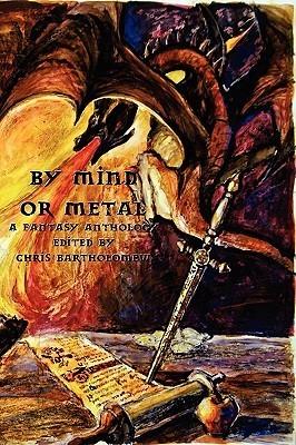 By Mind or Metal: A Fantasy Anthology Jay Faulkner