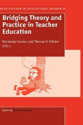 Bridging Theory and Practice in Teacher Education  by  Mordechai Gordon