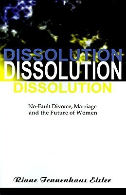 Dissolution: No-Fault Divorce, Marriage, and the Future of Women Riane Eisler