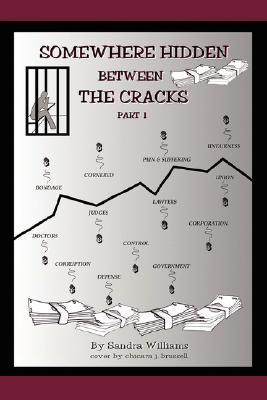 Somewhere Hidden Between the Cracks: Part 1  by  Sandra Williams