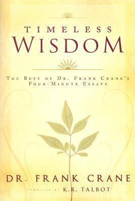 Timeless Wisdom: The Best of Dr. Frank Cranes Four-Minute Essays Frank Crane