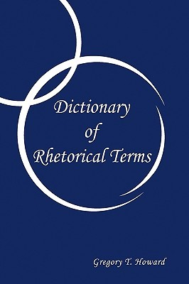 Dictionary Of Rhetorical Terms Gregory T. Howard