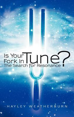 Is Your Fork in Tune?: The Search for Resonance Hayley Weatherburn