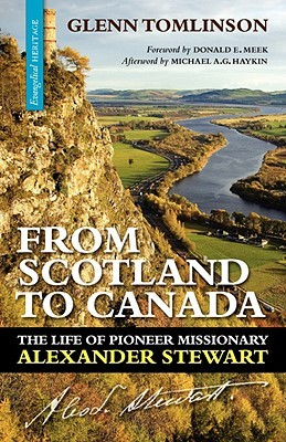 From Scotland to Canada: The Life of Pioneer Missionary Alexander Stewart  by  Glenn Tomlinson