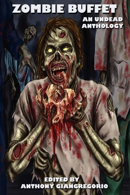 Zombie Buffet: An Undead Anthology  by  Anthony Giangregorio