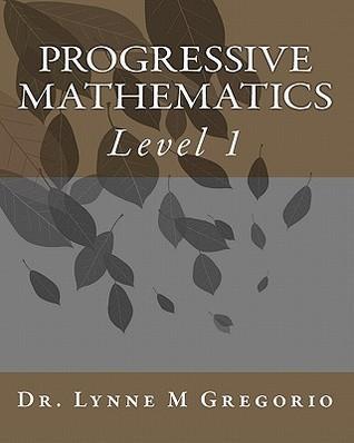 Progressive Mathematics: Level 1 Lynne M. Gregorio