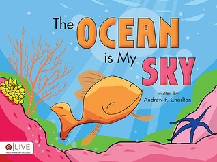 The Ocean is My Sky  by  Andrew F. Charlton