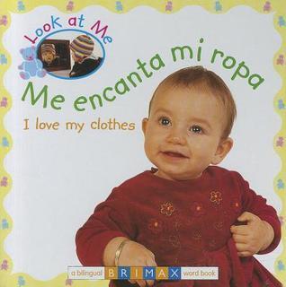 Me Encanta Mi Ropa/I Love My Clothes  by  Brimax Publishing