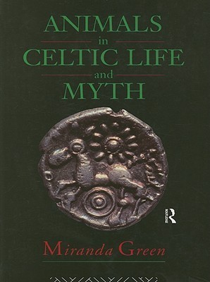 Animals in Celtic Life and Myth  by  Miranda Aldhouse-Green
