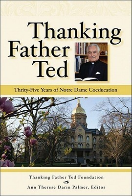 Thanking Father Ted: Thirty-Five Years of Notre Dame Coeducation Ann Therese Darin Palmer