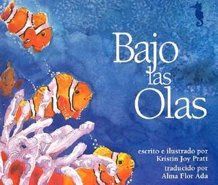 Bajo Las Olas = Under the Waves  by  Kristin Joy Pratt