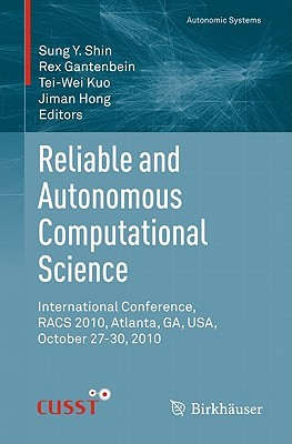 Reliable and Autonomous Computational Science: International Conference, RACS 2010, Atlanta, GA, USA, October 27-30, 2010 Sung Y. Shin