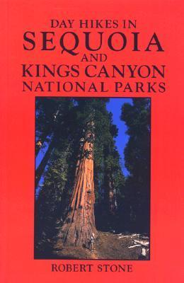 Day Hikes in Sequoia and Kings Canyon National Parks  by  Robert   Stone