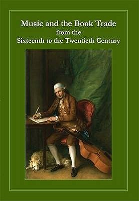 Music and the Book Trade: From the Sixteenth to the Twentieth Century  by  Robin Myers
