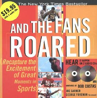 And the Fans Roared with 2 CDs: Recapture the Excitement of Great Moments in Sports [With 2 CDs] Joe Garner