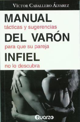 El Manual Del Varon Infiel Victor Caballero