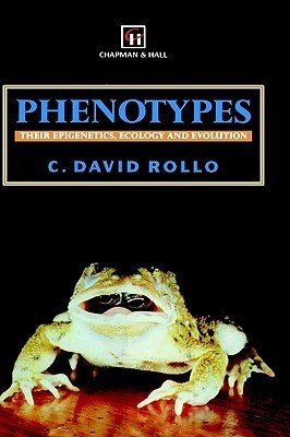 Phenotypes: Their Epigenetics, Ecology and Evolution C.D. Rollo