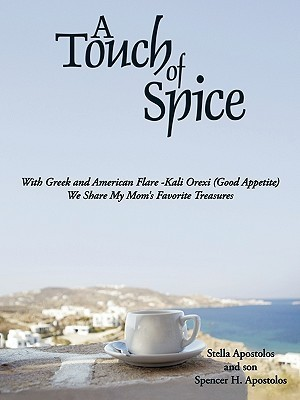 A Touch of Spice: With Greek and American Flare -Kali Orexi ( Good Appetite )--We Share My Moms Favorite Treasures  by  Stella Apostolos