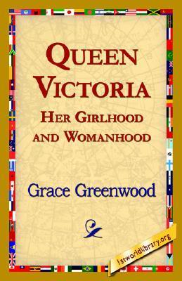 Queen Victoria Her Girlhood and Womanhood  by  Grace Greenwood
