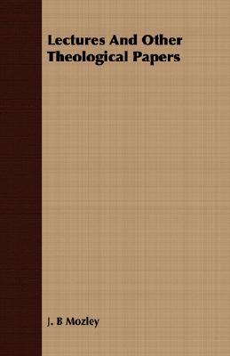 Lectures and Other Theological Papers J.B. Mozley
