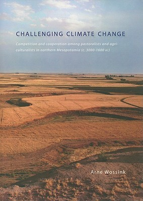 Challenging Climate Change: Competition and Cooperation Among Pastoralists and Agriculturalists in Northern Mesopotamia (c. 3000-1600 BC) Arne Wossink