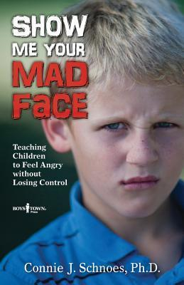 Show Me Your Mad Face: Teaching Children to Feel Angry Without Losing Control  by  Connie J. Schnoes