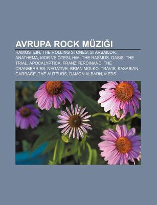 Avrupa Rock M Zi I: Rammstein, the Rolling Stones, Starsailor, Anathema, Mor Ve Tesi, Him, the Rasmus, Oasis, the Trial, Apocalyptica Books LLC