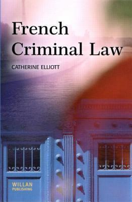 French Criminal Law Catherine Elliott