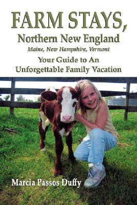 Farm Stays - Northern New England: Your Guide to an Unforgettable Family Vacation  by  Marcia, Passos Duffy