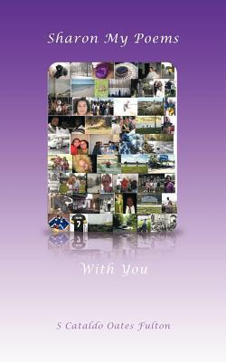 Sharon My Poems with You  by  S. Cataldo Oates Fulton