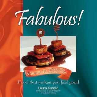 Fabulous! Food That Makes You Feel Good, Volume II: Tiny Bites...and Beverages Laura Kurella