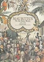 LÎle Maurice : Sur la route des épices 1598-1810 Denis Piat