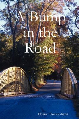 A Bump in the Road  by  Denise Thunderhawk