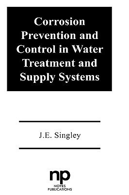Corrosion Prevention and Control in Water Treatment and Supply Systems J.E. Singley