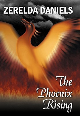 The Phoenix Rising  by  Zerelda Daniels