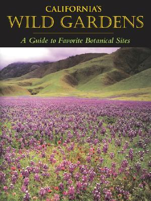 Californias Wild Gardens: A Living Legacy  by  Phyllis M. Faber