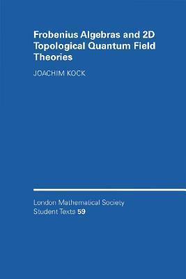 Frobenius Algebras And 2 D Topological Quantum Field Theories Joachim Kock