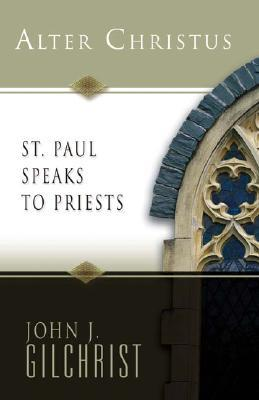 Alter Christus: St. Paul Speaks to Priests  by  John J. Gilchrist