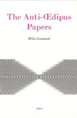 The Anti-Oedipus Papers  by  Félix Guattari