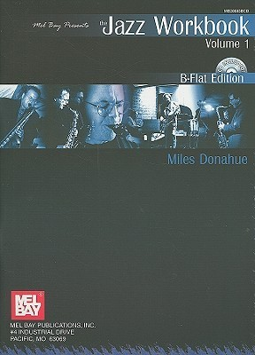 The Jazz Workbook, Volume 1: B-Flat Edition [With CD (Audio)]  by  Miles Donahue